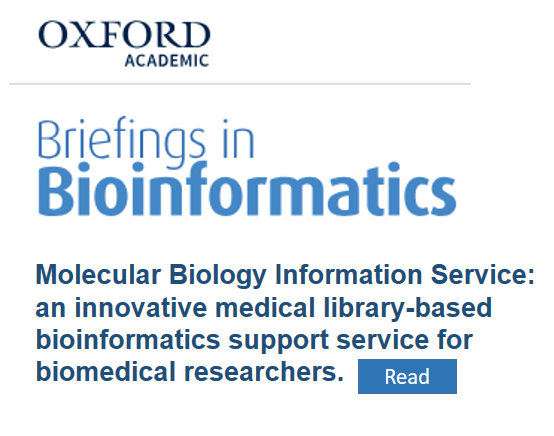 Oxford Academics, Briefings in Bioinformatics: Molecular Biology Information Service: an innovative medical library-based bioinformatics support service for biomedical researchers. Read more.